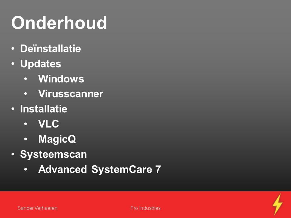 Onderhoud Deïnstallatie Updates Windows Virusscanner Installatie VLC MagicQ Systeemscan Advanced SystemCare 7 Sander VerhaerenPro Industries