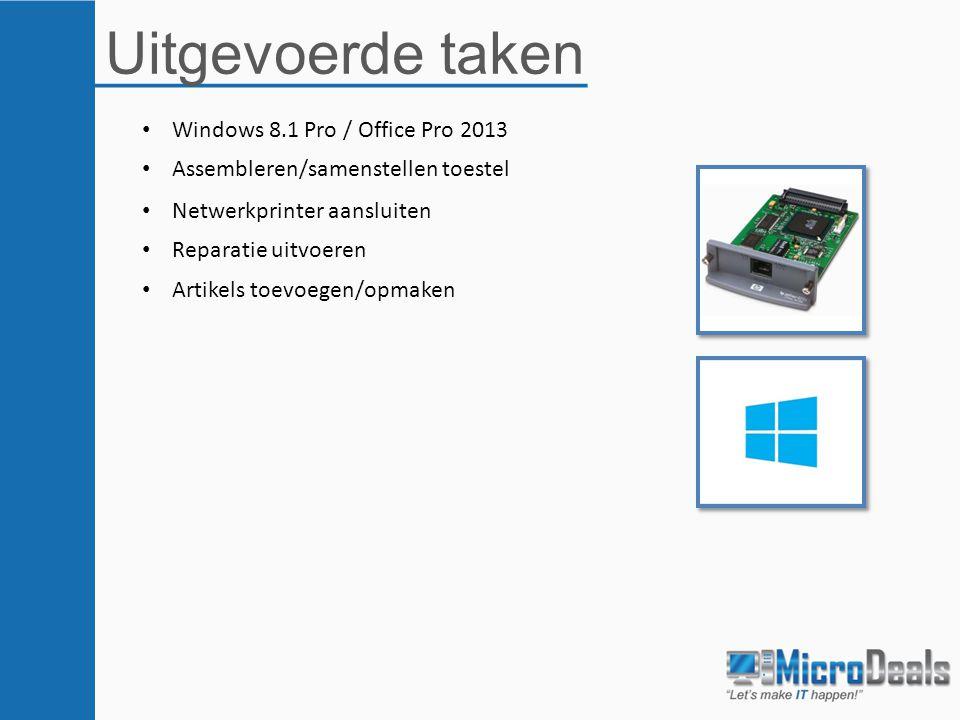 Uitgevoerde taken Netwerkprinter aansluiten Reparatie uitvoeren Assembleren/samenstellen toestel Windows 8.1 Pro / Office Pro 2013 Artikels toevoegen/