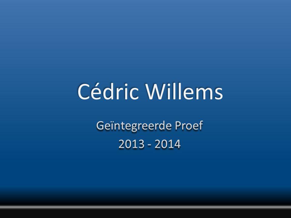 Cédric Willems Geïntegreerde Proef 2013 - 2014 Geïntegreerde Proef 2013 - 2014