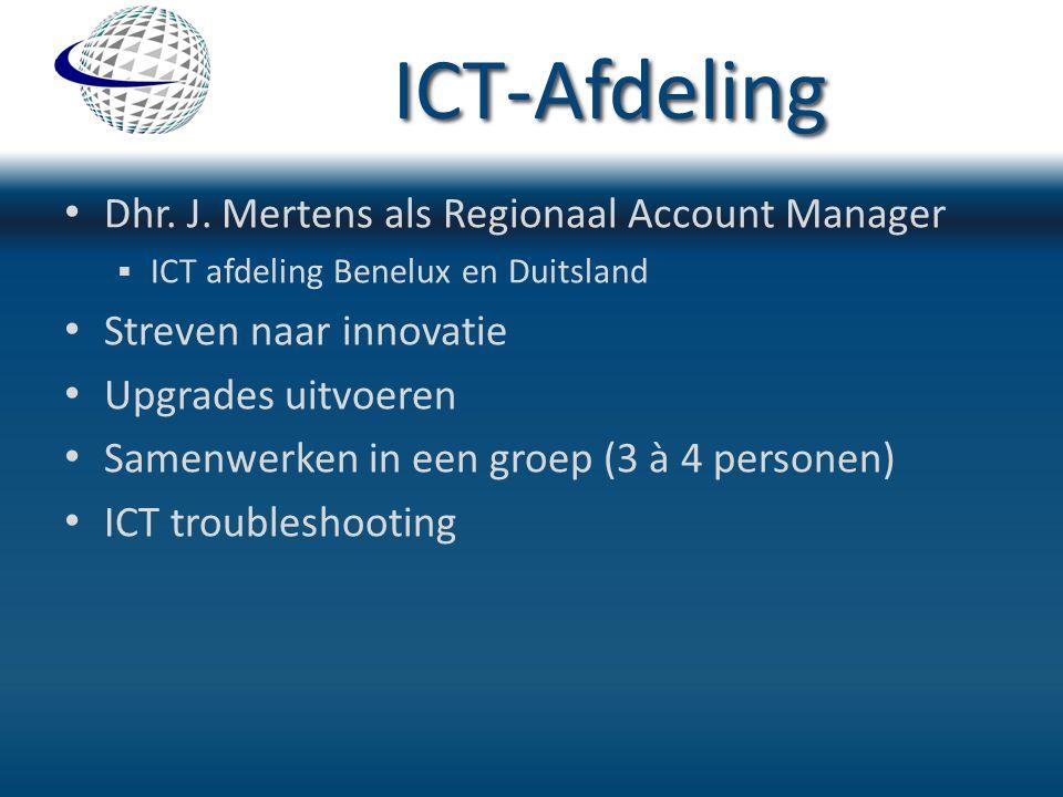 ICT-Afdeling Dhr. J. Mertens als Regionaal Account Manager  ICT afdeling Benelux en Duitsland Streven naar innovatie Upgrades uitvoeren Samenwerken i
