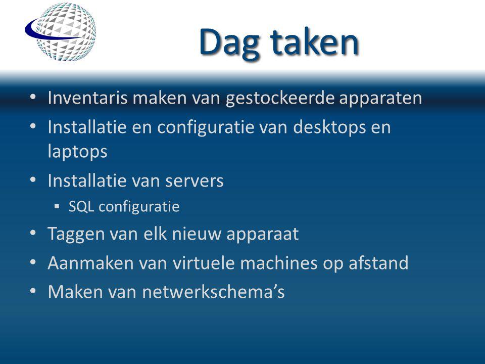 Dag taken Inventaris maken van gestockeerde apparaten Installatie en configuratie van desktops en laptops Installatie van servers  SQL configuratie T