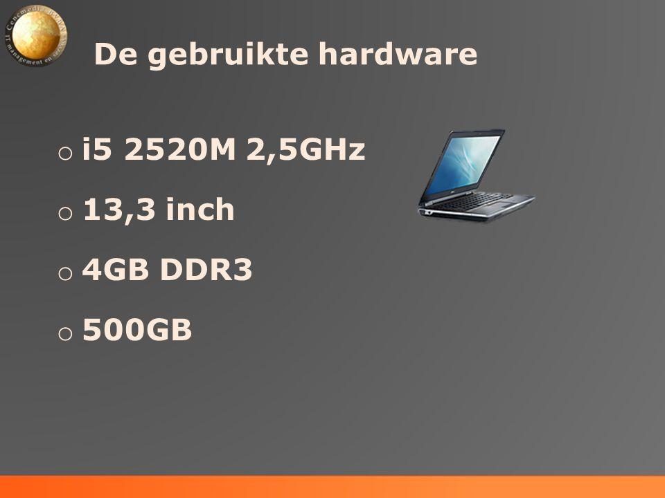 De gebruikte hardware o i5 2520M 2,5GHz o 13,3 inch o 4GB DDR3 o 500GB