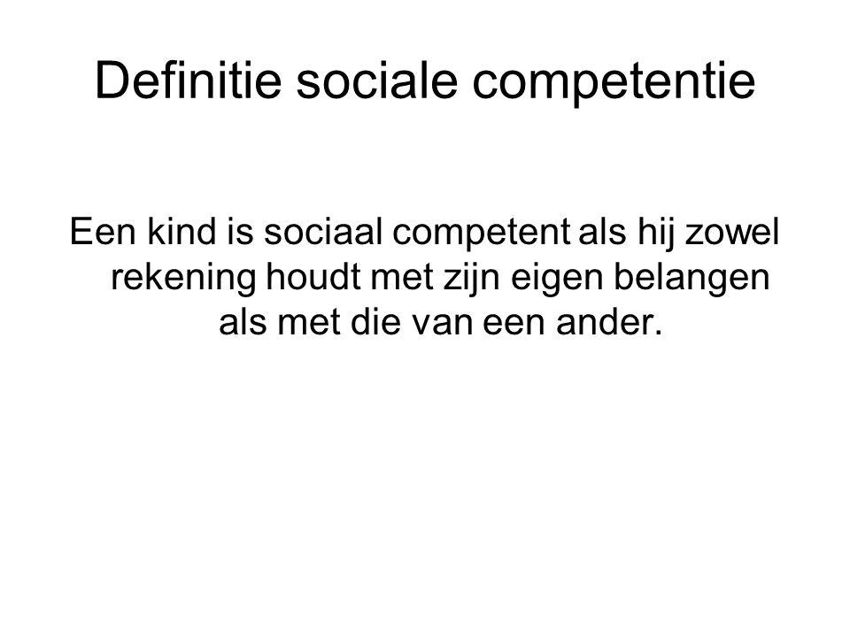 Definitie sociale competentie Een kind is sociaal competent als hij zowel rekening houdt met zijn eigen belangen als met die van een ander.