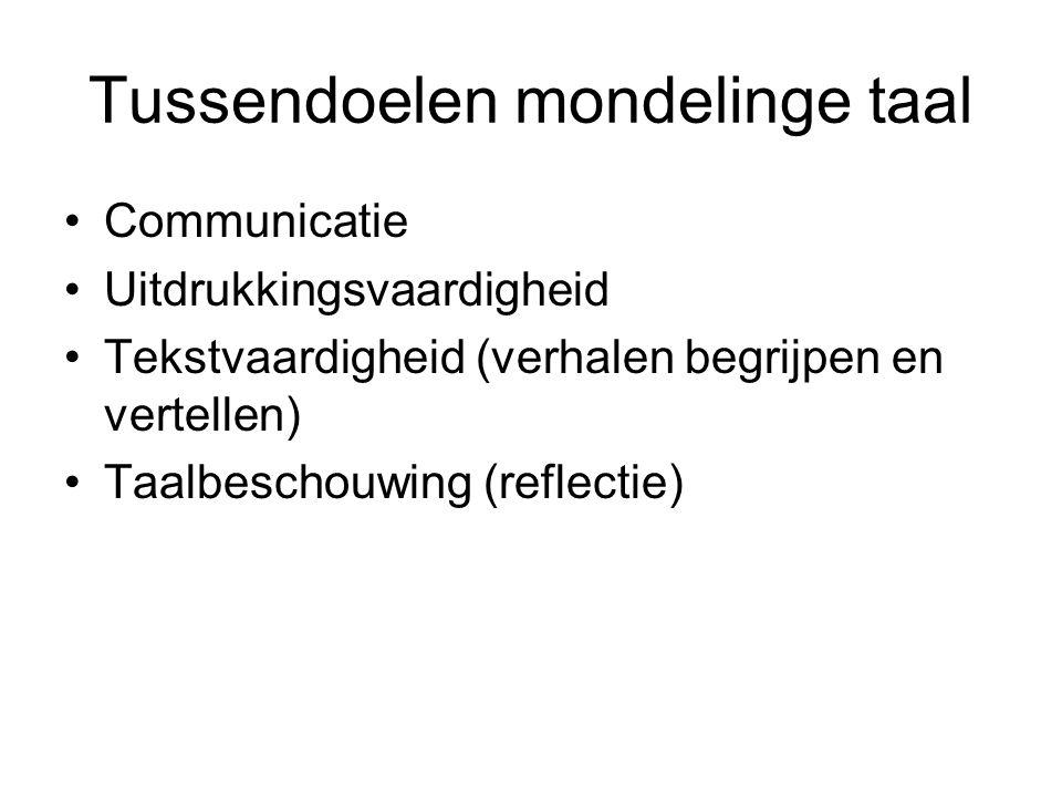Tussendoelen mondelinge taal Communicatie Uitdrukkingsvaardigheid Tekstvaardigheid (verhalen begrijpen en vertellen) Taalbeschouwing (reflectie)