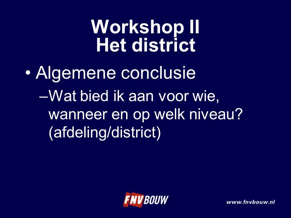 Algemene conclusie –Wat bied ik aan voor wie, wanneer en op welk niveau? (afdeling/district) Workshop II Het district