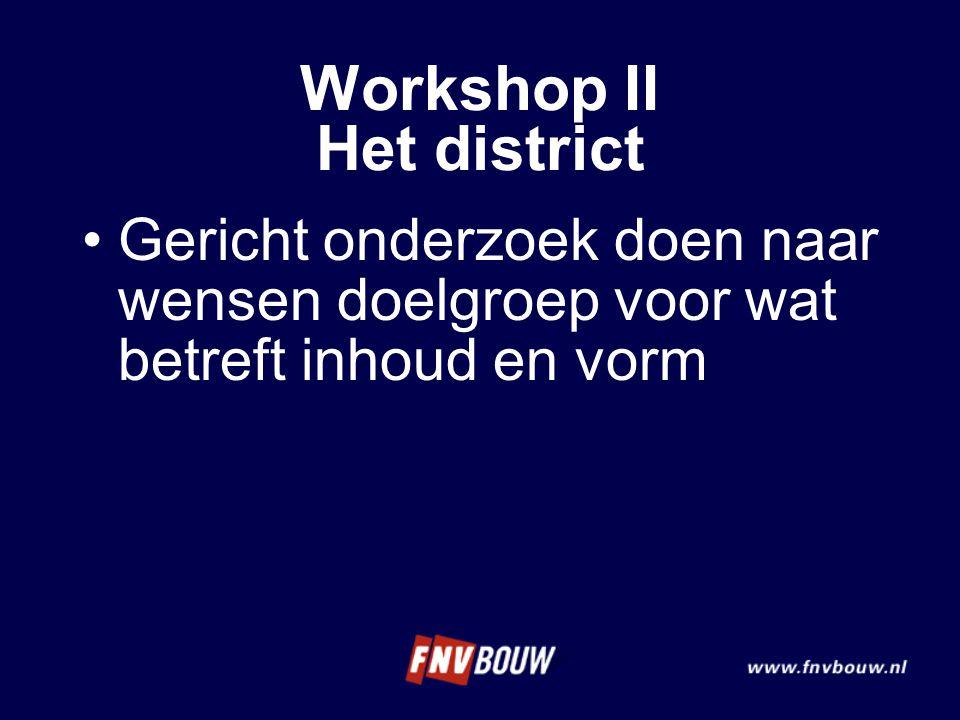 Gericht onderzoek doen naar wensen doelgroep voor wat betreft inhoud en vorm Workshop II Het district