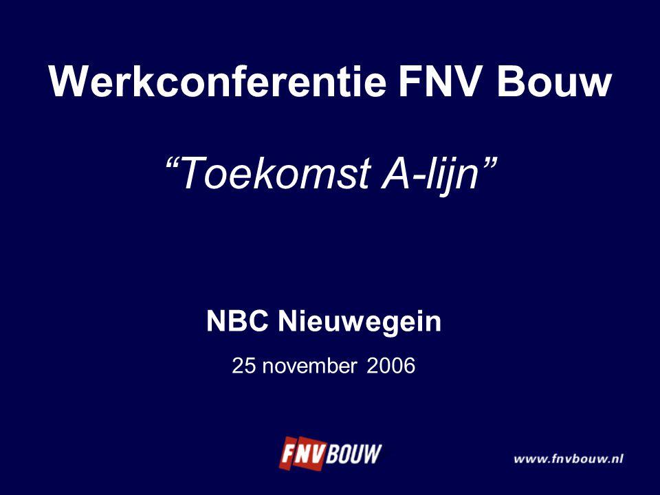 """Werkconferentie FNV Bouw """"Toekomst A-lijn"""" NBC Nieuwegein 25 november 2006"""