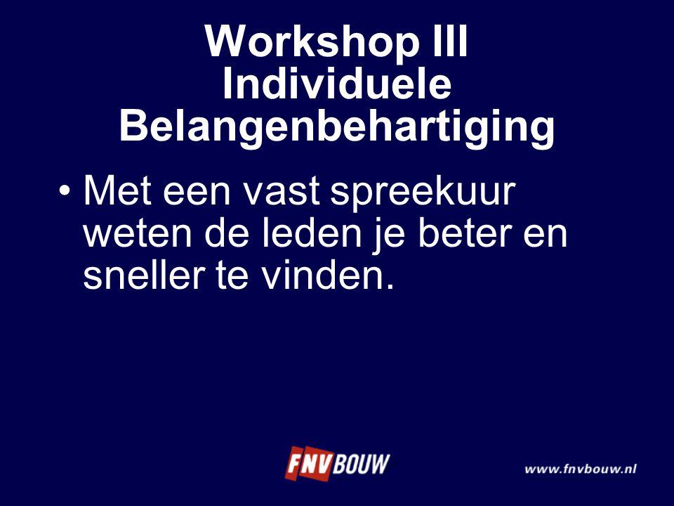 Met een vast spreekuur weten de leden je beter en sneller te vinden. Workshop III Individuele Belangenbehartiging