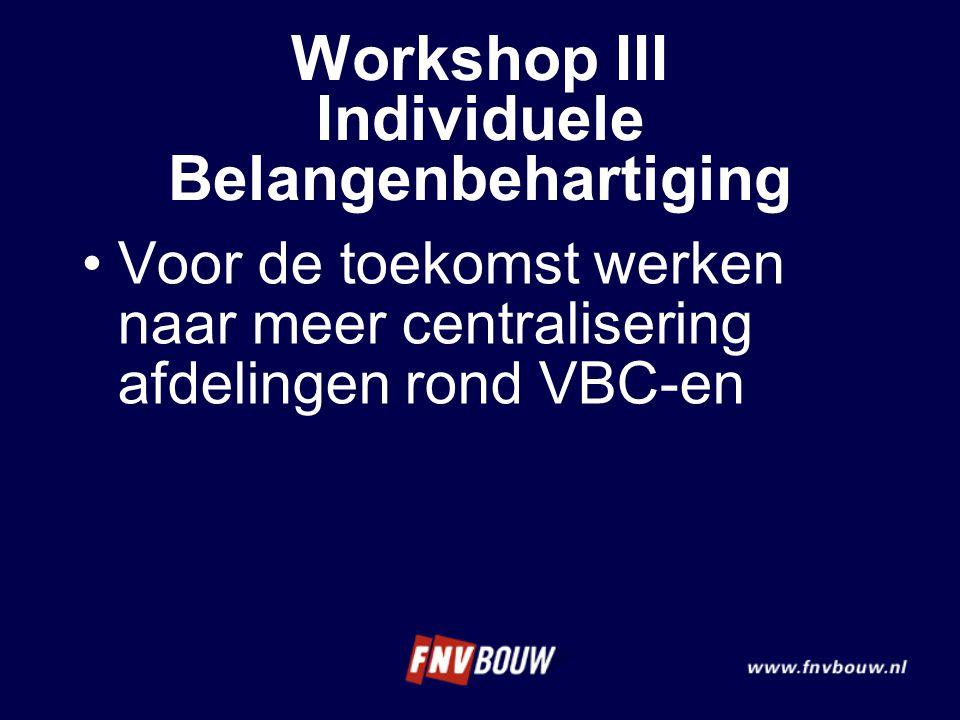Voor de toekomst werken naar meer centralisering afdelingen rond VBC-en Workshop III Individuele Belangenbehartiging