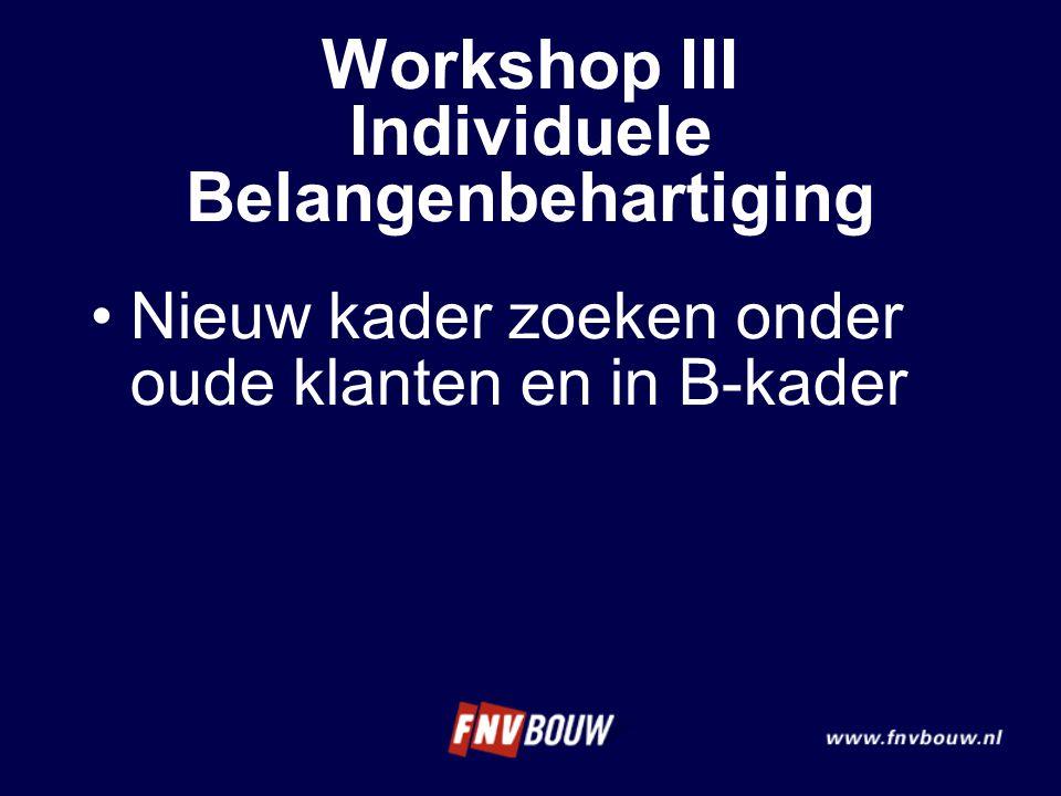 Nieuw kader zoeken onder oude klanten en in B-kader Workshop III Individuele Belangenbehartiging