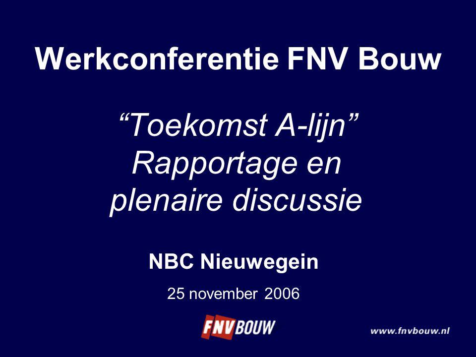 """Werkconferentie FNV Bouw """"Toekomst A-lijn"""" Rapportage en plenaire discussie NBC Nieuwegein 25 november 2006"""