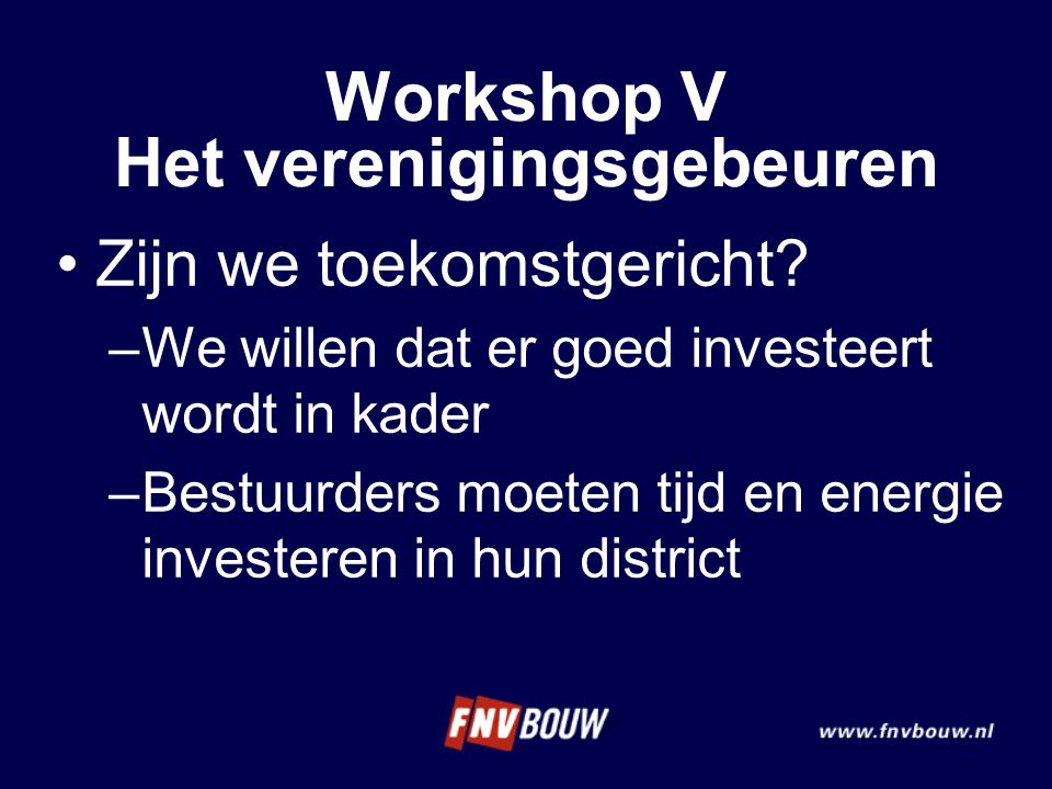 Zijn we toekomstgericht? –We willen dat er goed investeert wordt in kader –Bestuurders moeten tijd en energie investeren in hun district Workshop V He