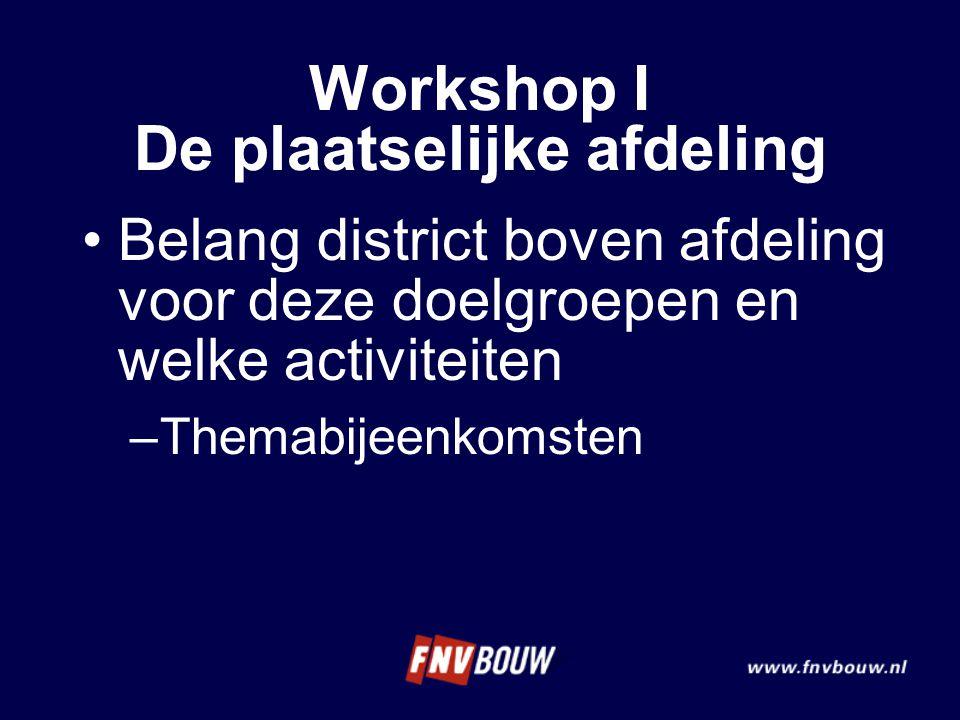 Belang district boven afdeling voor deze doelgroepen en welke activiteiten –Themabijeenkomsten Workshop I De plaatselijke afdeling