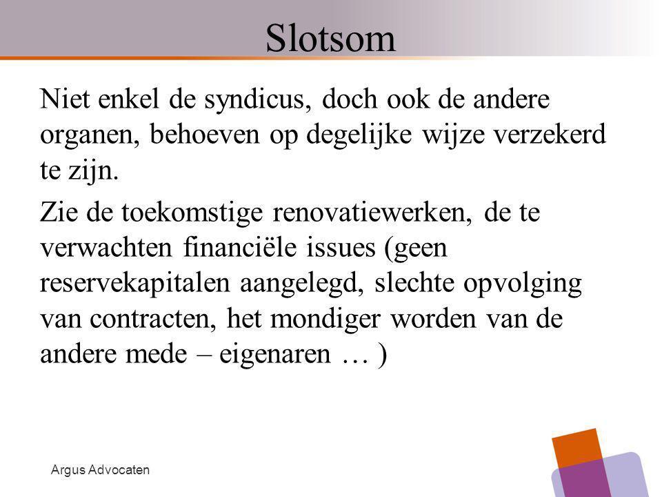 Argus Advocaten Slotsom Niet enkel de syndicus, doch ook de andere organen, behoeven op degelijke wijze verzekerd te zijn. Zie de toekomstige renovati