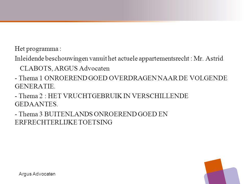 Argus Advocaten Het programma : Inleidende beschouwingen vanuit het actuele appartementsrecht : Mr. Astrid CLABOTS, ARGUS Advocaten - Thema 1 ONROEREN