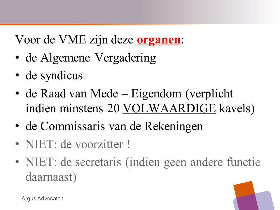 Argus Advocaten Voor de VME zijn deze organen: de Algemene Vergadering de syndicus de Raad van Mede – Eigendom (verplicht indien minstens 20 VOLWAARDI