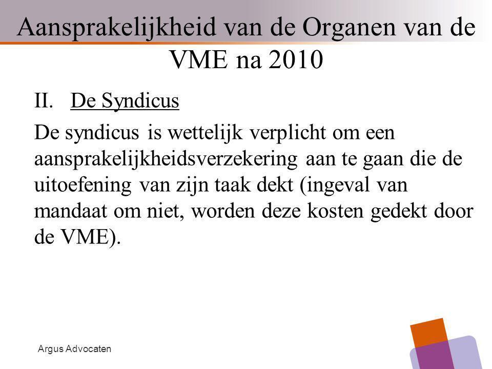 Argus Advocaten II. De Syndicus De syndicus is wettelijk verplicht om een aansprakelijkheidsverzekering aan te gaan die de uitoefening van zijn taak d