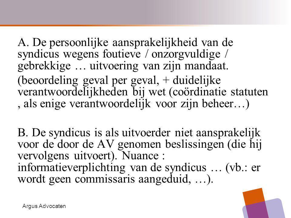 Argus Advocaten A. De persoonlijke aansprakelijkheid van de syndicus wegens foutieve / onzorgvuldige / gebrekkige … uitvoering van zijn mandaat. (beoo