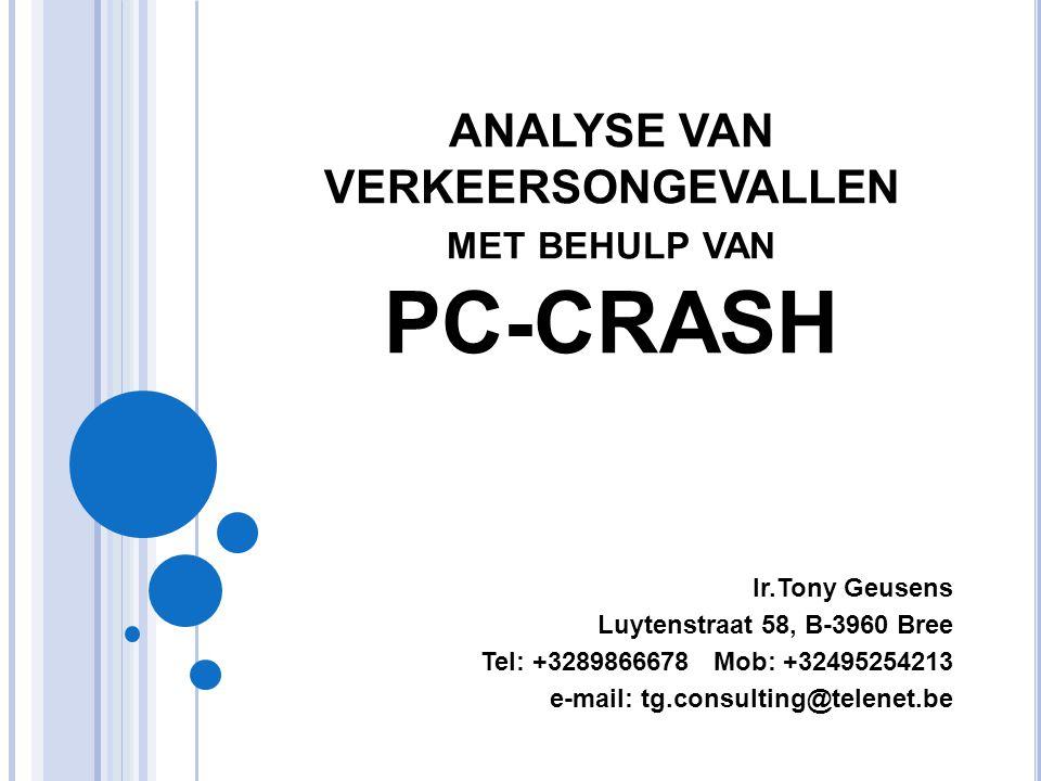 ANALYSE VAN VERKEERSONGEVALLEN MET BEHULP VAN PC-CRASH Ir.Tony Geusens Luytenstraat 58, B-3960 Bree Tel: +3289866678 Mob: +32495254213 e-mail: tg.cons
