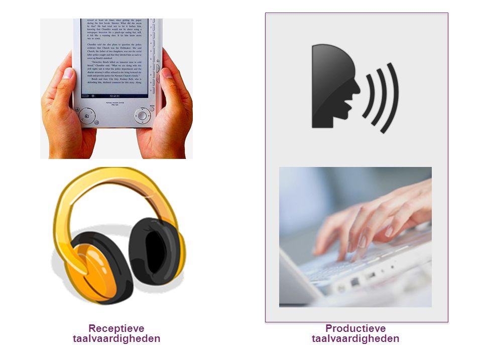 Receptieve taalvaardigheden Productieve taalvaardigheden
