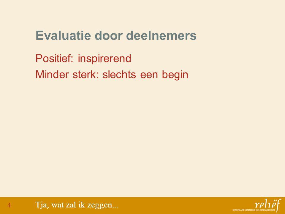 Evaluatie door deelnemers Positief: inspirerend Minder sterk: slechts een begin Tja, wat zal ik zeggen...
