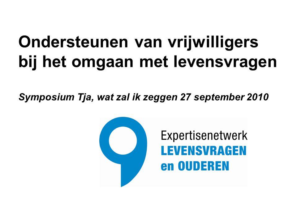 Ondersteunen van vrijwilligers bij het omgaan met levensvragen Symposium Tja, wat zal ik zeggen 27 september 2010