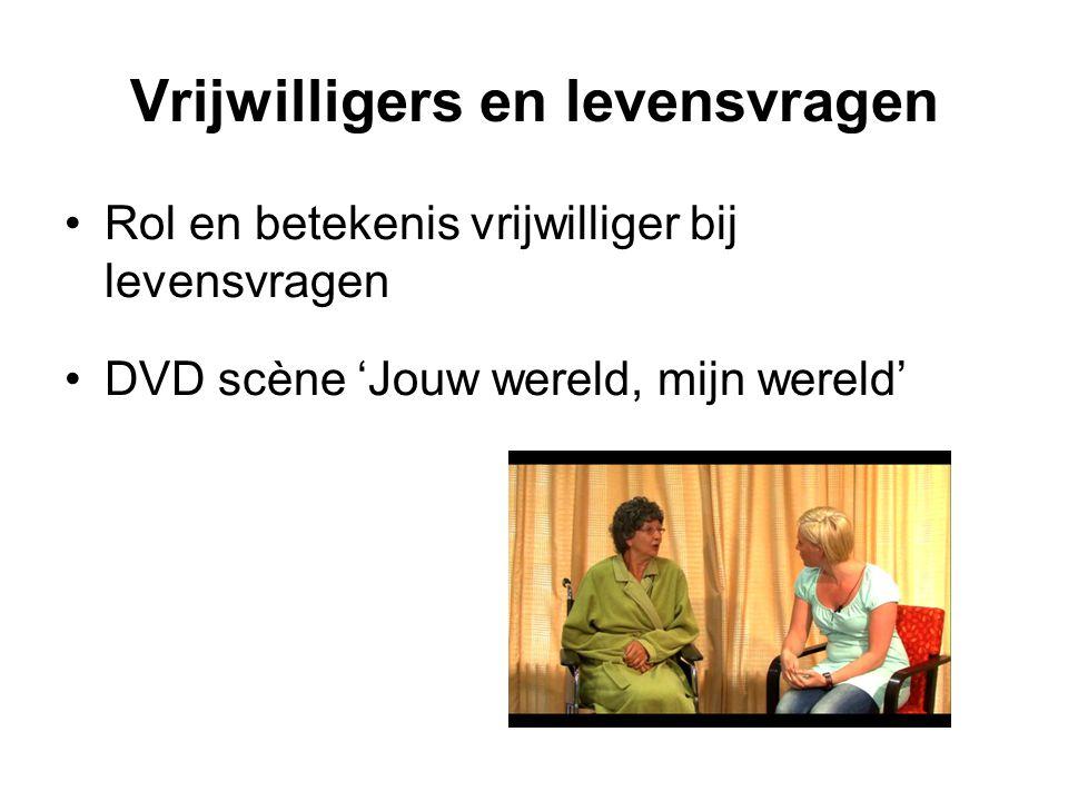 Vrijwilligers en levensvragen Rol en betekenis vrijwilliger bij levensvragen DVD scène 'Jouw wereld, mijn wereld'