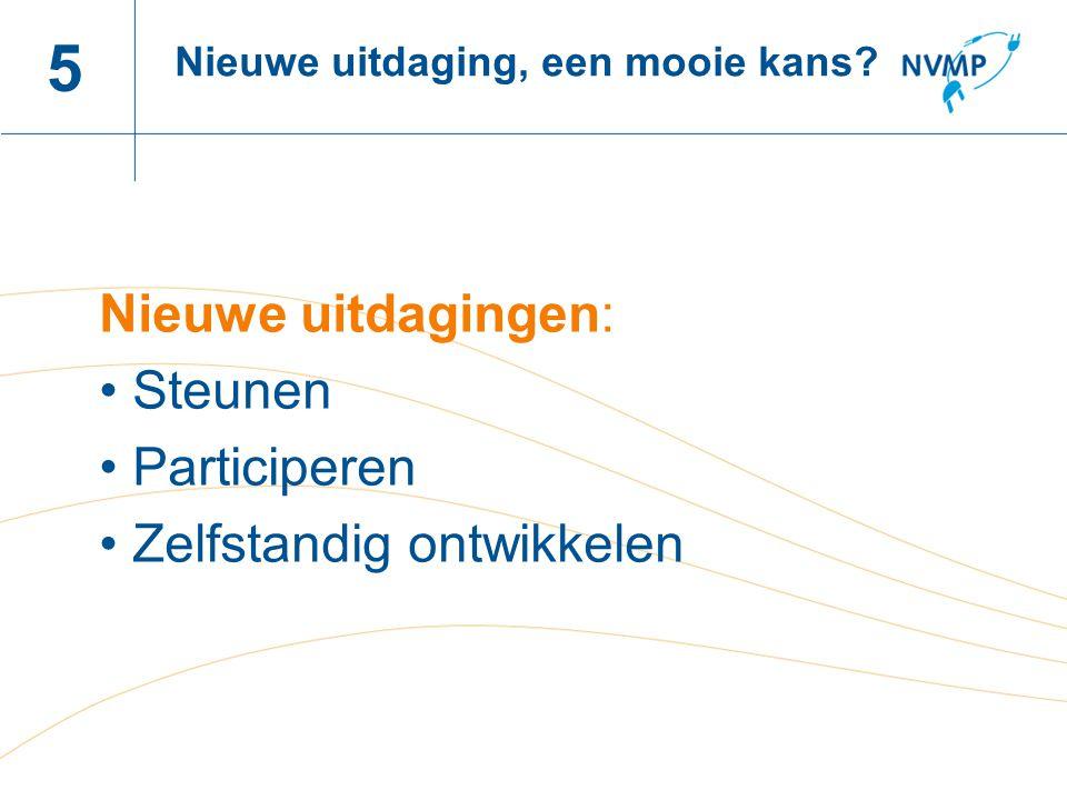 Naam spreker, datum 5 Nieuwe uitdagingen: Steunen Participeren Zelfstandig ontwikkelen Nieuwe uitdaging, een mooie kans?
