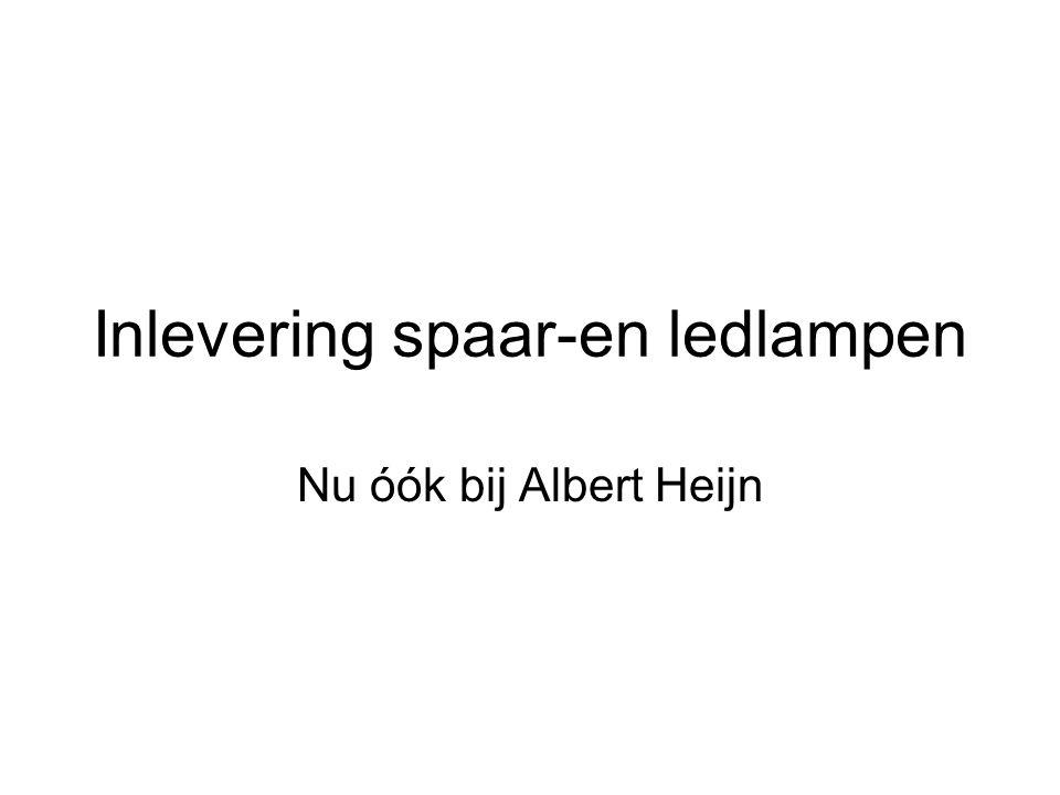 Inlevering spaar-en ledlampen Nu óók bij Albert Heijn
