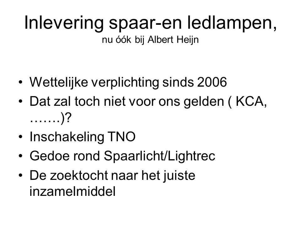 Inlevering spaar-en ledlampen, nu óók bij Albert Heijn Wettelijke verplichting sinds 2006 Dat zal toch niet voor ons gelden ( KCA, …….).