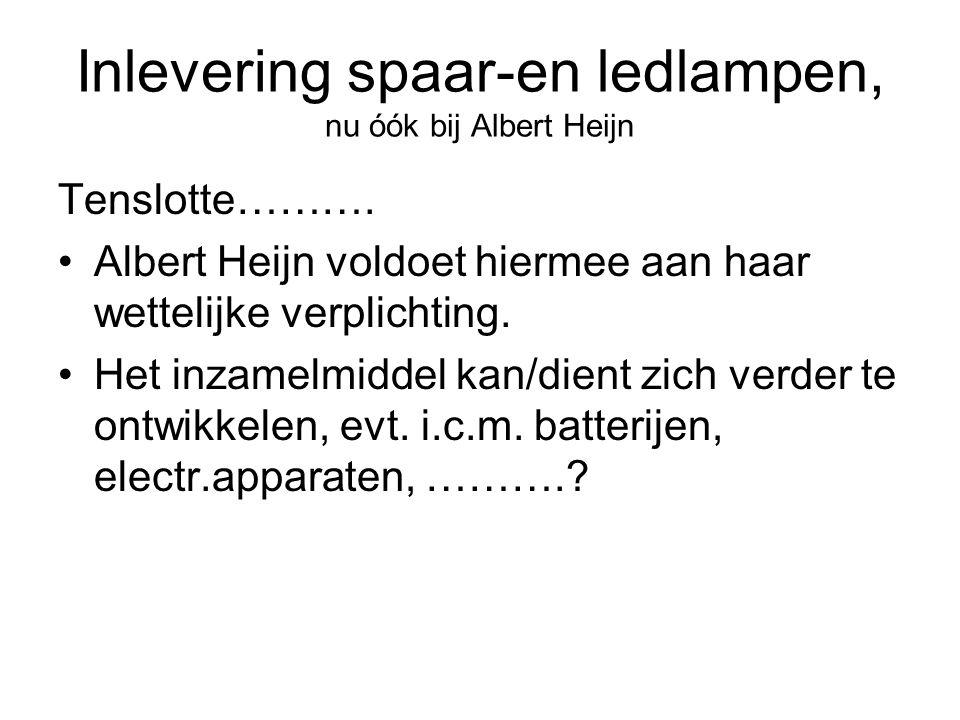 Inlevering spaar-en ledlampen, nu óók bij Albert Heijn Tenslotte……….