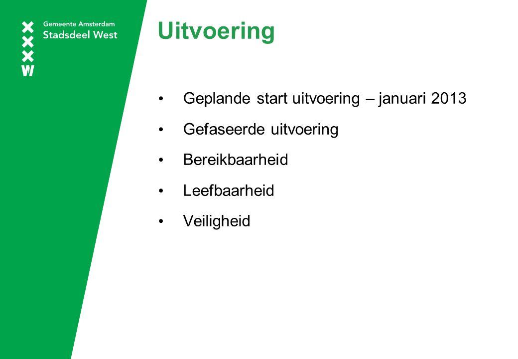 Uitvoering Geplande start uitvoering – januari 2013 Gefaseerde uitvoering Bereikbaarheid Leefbaarheid Veiligheid