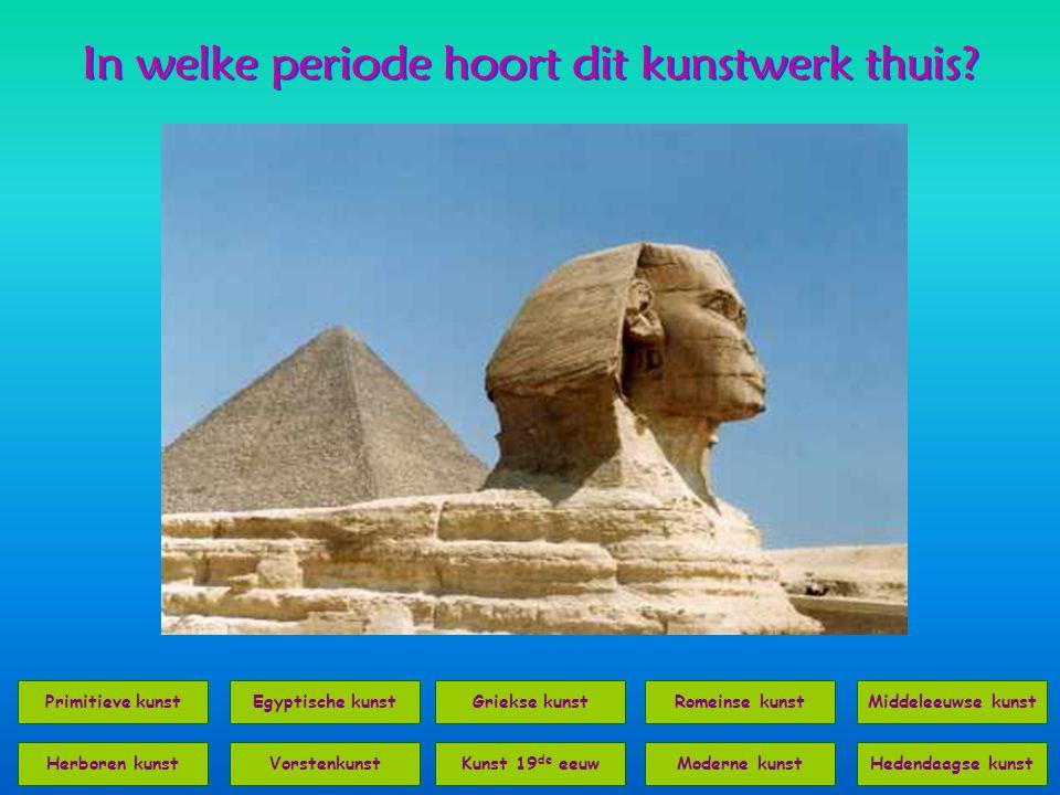 In welke periode hoort dit kunstwerk thuis? Primitieve kunstEgyptische kunstRomeinse kunstMiddeleeuwse kunst VorstenkunstKunst 19 de eeuwModerne kunst