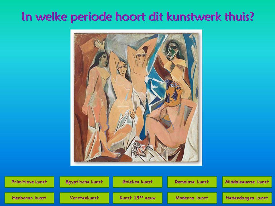 In welke periode hoort dit kunstwerk thuis? Primitieve kunst Hedendaagse kunst Egyptische kunstRomeinse kunstMiddeleeuwse kunst VorstenkunstKunst 19 d
