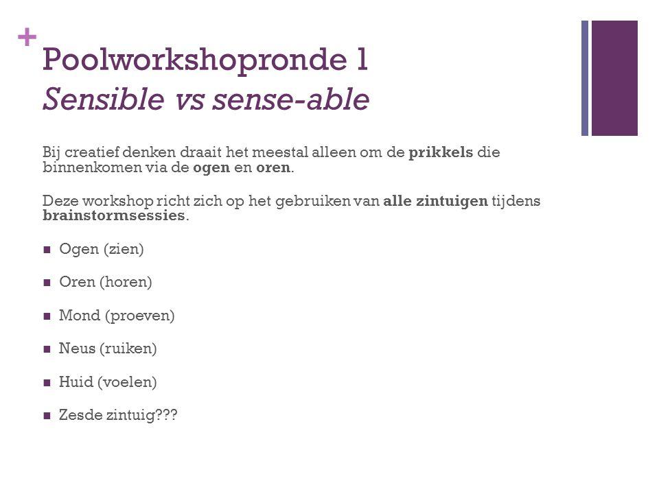 + Poolworkshopronde 1 Sensible vs sense-able Bij creatief denken draait het meestal alleen om de prikkels die binnenkomen via de ogen en oren.
