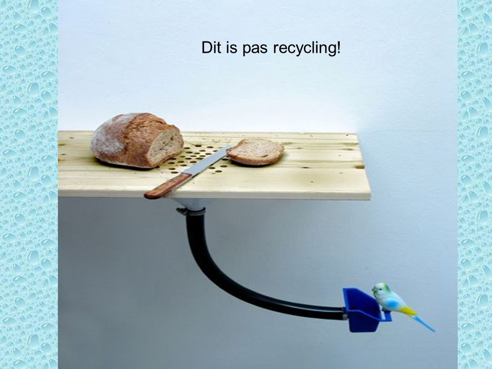 Dit is pas recycling!