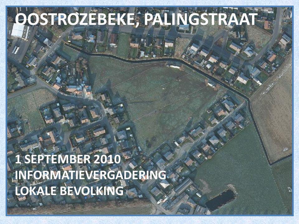 OOSTROZEBEKE, PALINGSTRAAT 1 SEPTEMBER 2010 INFORMATIEVERGADERING LOKALE BEVOLKING