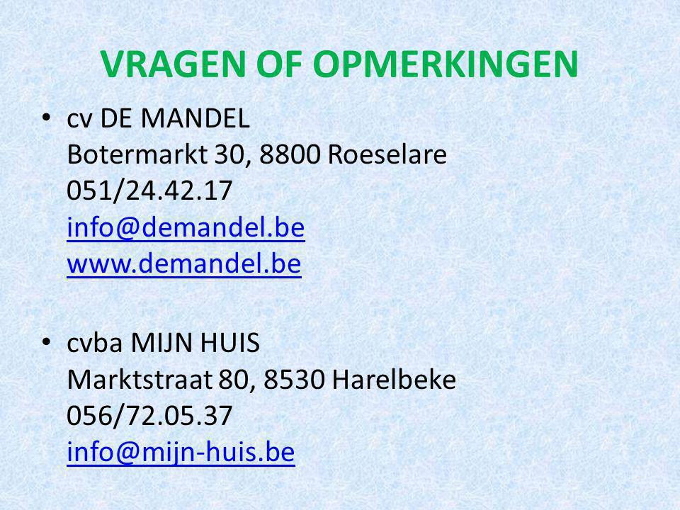 VRAGEN OF OPMERKINGEN cv DE MANDEL Botermarkt 30, 8800 Roeselare 051/24.42.17 info@demandel.be www.demandel.be info@demandel.be www.demandel.be cvba MIJN HUIS Marktstraat 80, 8530 Harelbeke 056/72.05.37 info@mijn-huis.be info@mijn-huis.be
