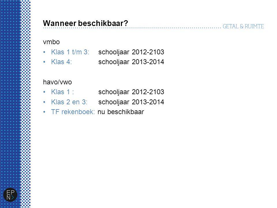 Wanneer beschikbaar? vmbo Klas 1 t/m 3: schooljaar 2012-2103 Klas 4: schooljaar 2013-2014 havo/vwo Klas 1 : schooljaar 2012-2103 Klas 2 en 3: schoolja