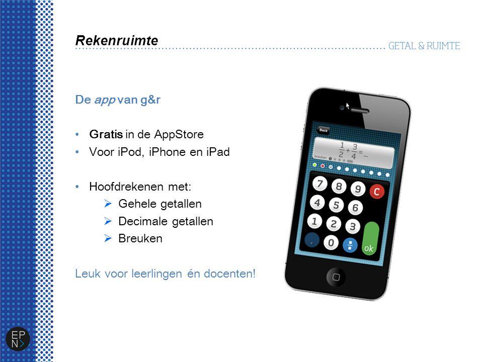 Rekenruimte De app van g&r Gratis in de AppStore Voor iPod, iPhone en iPad Hoofdrekenen met:  Gehele getallen  Decimale getallen  Breuken Leuk voor leerlingen én docenten!