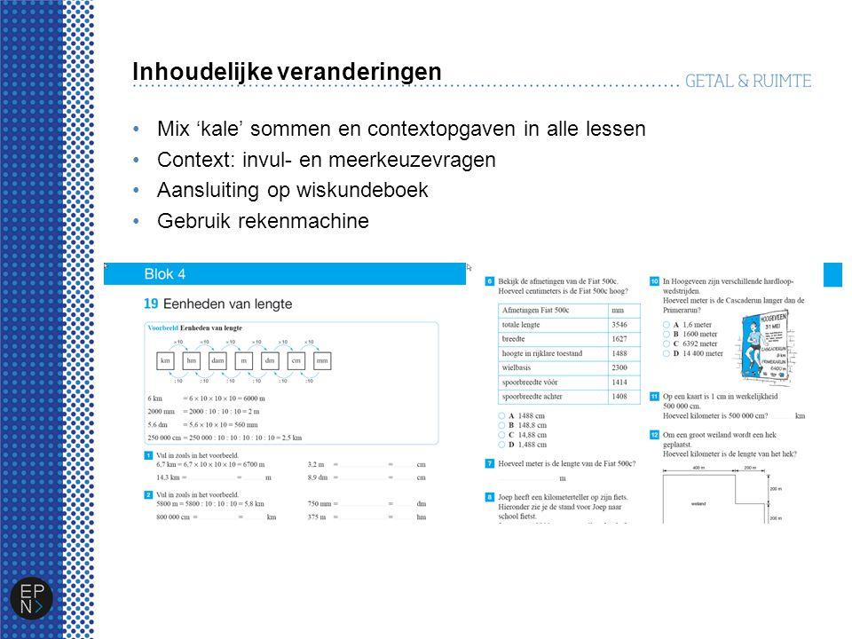 Inhoudelijke veranderingen Mix 'kale' sommen en contextopgaven in alle lessen Context: invul- en meerkeuzevragen Aansluiting op wiskundeboek Gebruik rekenmachine