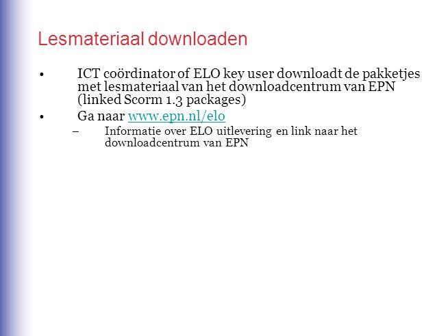 Lesmateriaal downloaden ICT coördinator of ELO key user downloadt de pakketjes met lesmateriaal van het downloadcentrum van EPN (linked Scorm 1.3 pack