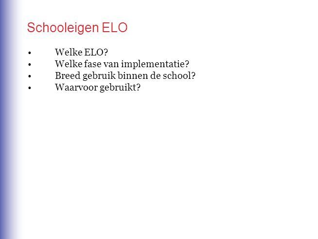 Schooleigen ELO Welke ELO. Welke fase van implementatie.