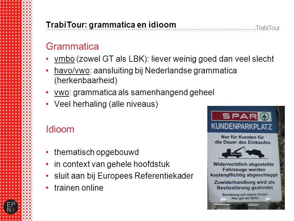 TrabiTour: grammatica en idioom Grammatica vmbo (zowel GT als LBK): liever weinig goed dan veel slecht havo/vwo: aansluiting bij Nederlandse grammatic