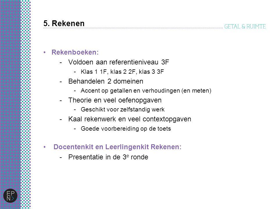 5. Rekenen Rekenboeken: -Voldoen aan referentieniveau 3F -Klas 1 1F, klas 2 2F, klas 3 3F -Behandelen 2 domeinen -Accent op getallen en verhoudingen (