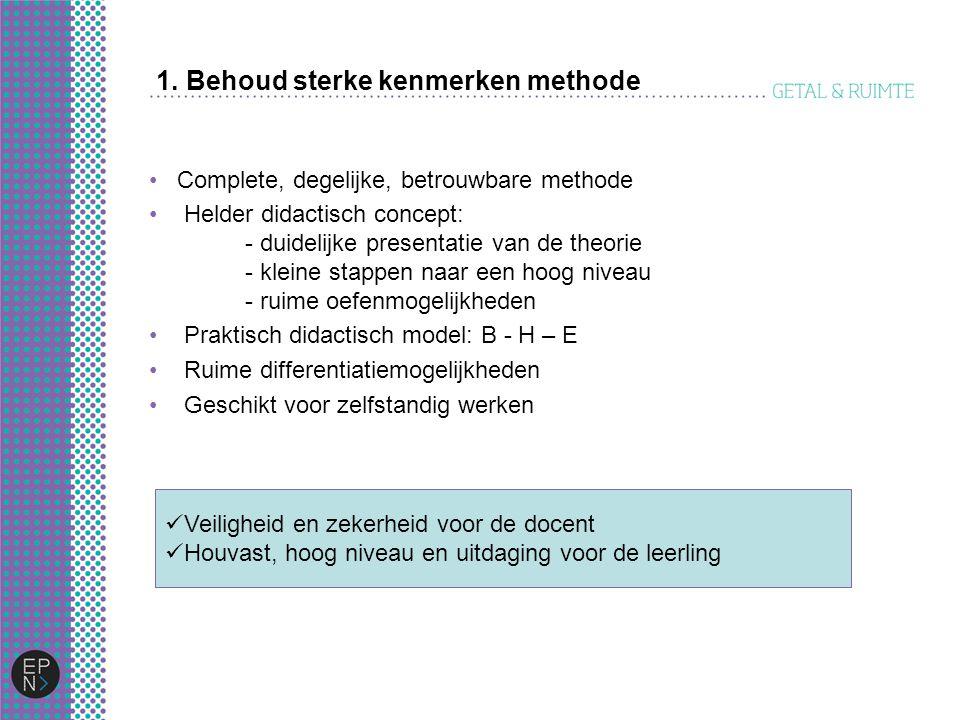 1. Behoud sterke kenmerken methode Complete, degelijke, betrouwbare methode Helder didactisch concept: - duidelijke presentatie van de theorie - klein