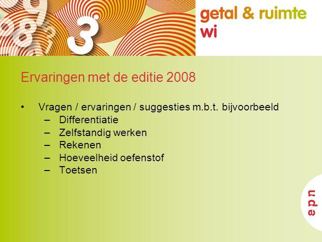 Ervaringen met de editie 2008 Vragen / ervaringen / suggesties m.b.t. bijvoorbeeld –Differentiatie –Zelfstandig werken –Rekenen –Hoeveelheid oefenstof
