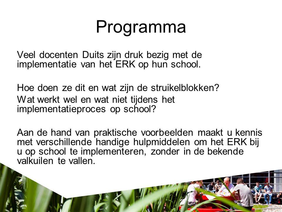 Programma Veel docenten Duits zijn druk bezig met de implementatie van het ERK op hun school. Hoe doen ze dit en wat zijn de struikelblokken? Wat werk