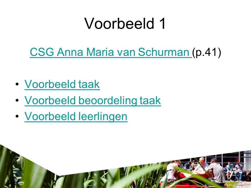 Voorbeeld 1 CSG Anna Maria van Schurman CSG Anna Maria van Schurman (p.41) Voorbeeld taak Voorbeeld beoordeling taak Voorbeeld leerlingen