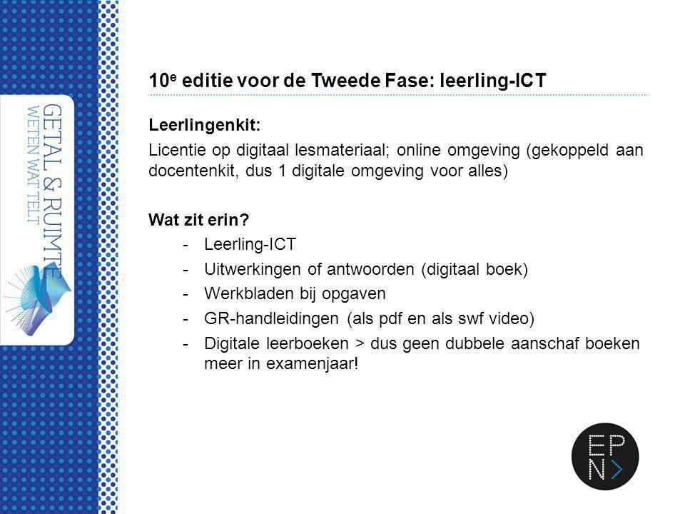 10 e editie voor de Tweede Fase: leerling-ICT Leerlingenkit: Licentie op digitaal lesmateriaal; online omgeving (gekoppeld aan docentenkit, dus 1 digi